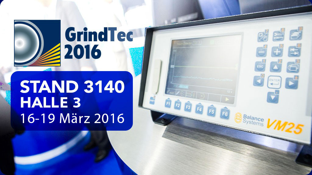 GRINDTEC 2016 - Halle 3 , Stand 3140, Balance Systems